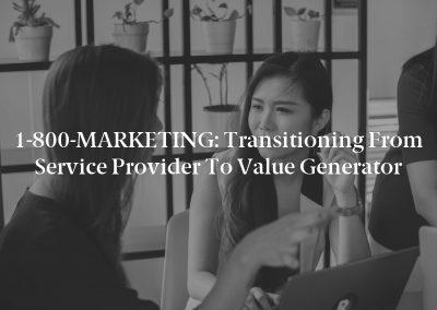 1-800-MARKETING: Transitioning From Service Provider to Value Generator