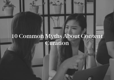 10 Common Myths About Content Curation