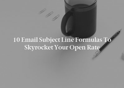 10 Email Subject Line Formulas to Skyrocket Your Open Rate