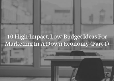 10 High-Impact, Low-Budget Ideas for Marketing in a Down Economy (Part 1)