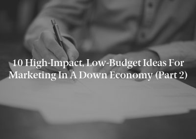 10 High-Impact, Low-Budget Ideas for Marketing in a Down Economy (Part 2)
