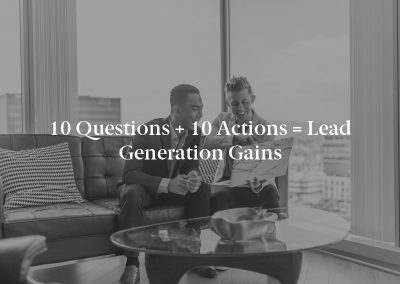 10 Questions + 10 Actions = Lead Generation Gains