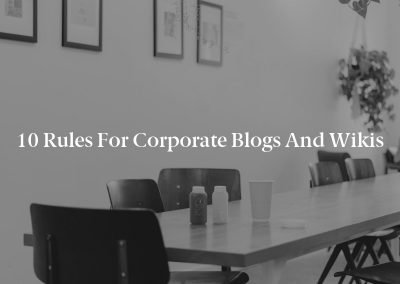 10 Rules for Corporate Blogs and Wikis