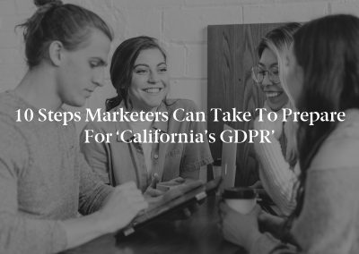 10 Steps Marketers Can Take to Prepare for 'California's GDPR'