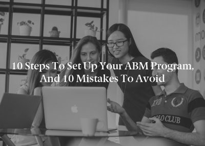 10 Steps to Set Up Your ABM Program, and 10 Mistakes to Avoid