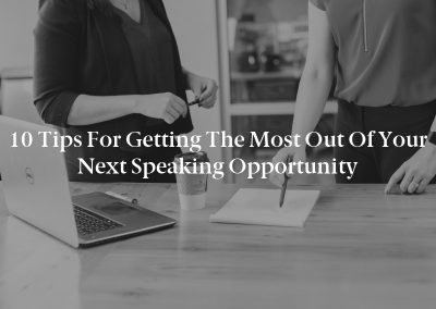 10 Tips for Getting the Most Out of Your Next Speaking Opportunity