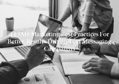 11 SMS Marketing Best-Practices for Better, Results-Driven Text Messaging Campaigns