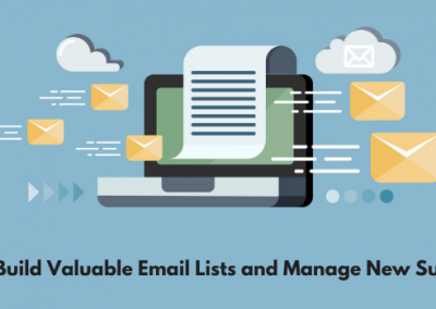 11 Tips to Build Valuable Email Lists and Manage New Subscribers