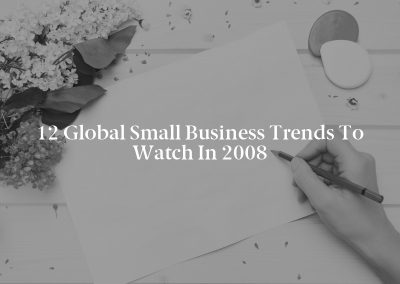 12 Global Small Business Trends to Watch in 2008