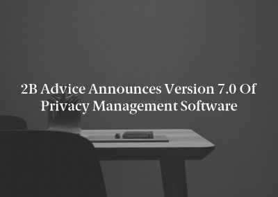 2B Advice Announces Version 7.0 of Privacy Management Software