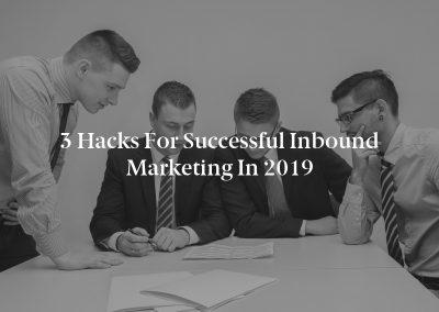 3 Hacks for Successful Inbound Marketing in 2019