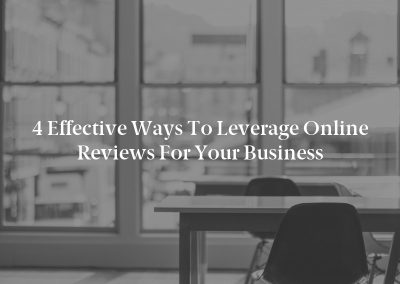 4 Effective Ways to Leverage Online Reviews for Your Business