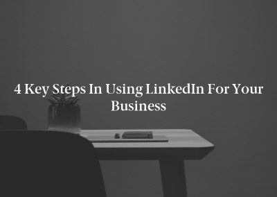 4 Key Steps in Using LinkedIn for Your Business