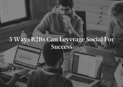 5 Ways B2Bs Can Leverage Social for Success
