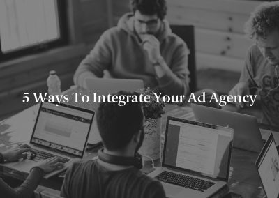 5 Ways to Integrate Your Ad Agency