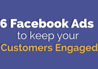 6 Facebook Ads to Keep Your Customers Engaged [Infographic]
