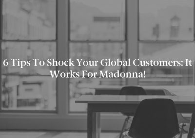 6 Tips To Shock Your Global Customers: It Works for Madonna!