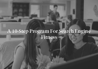A 10-Step Program for Search Engine Fitness