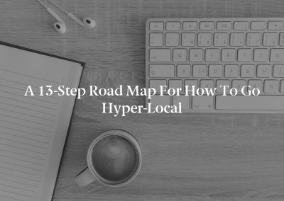 A 13-Step Road Map for How to Go Hyper-Local