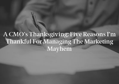 A CMO's Thanksgiving: Five Reasons I'm Thankful for Managing the Marketing Mayhem