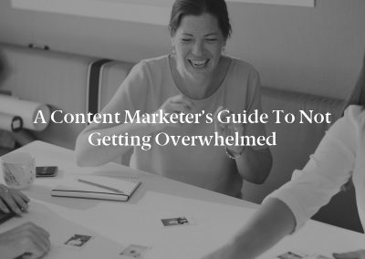 A Content Marketer's Guide to Not Getting Overwhelmed