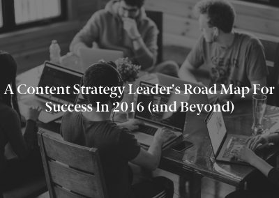 A Content Strategy Leader's Road Map for Success in 2016 (and Beyond)