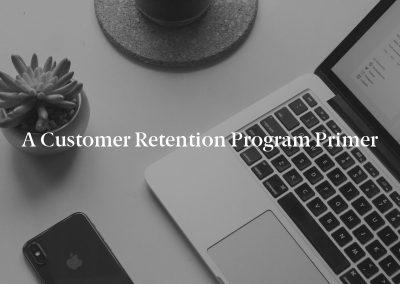 A Customer Retention Program Primer