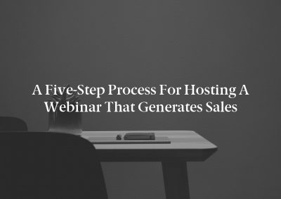 A Five-Step Process for Hosting a Webinar That Generates Sales