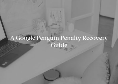 A Google Penguin Penalty Recovery Guide