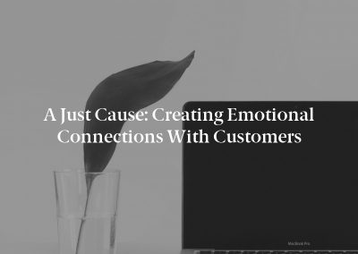 A Just Cause: Creating Emotional Connections With Customers