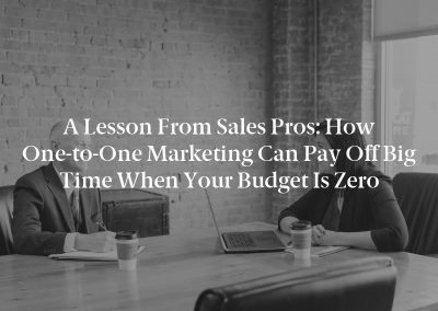 A Lesson From Sales Pros: How One-to-One Marketing Can Pay Off Big Time When Your Budget is Zero