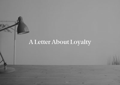 A Letter About Loyalty