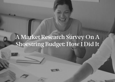 A Market Research Survey on a Shoestring Budget: How I Did It