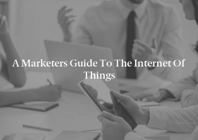 A Marketers Guide to The Internet of Things