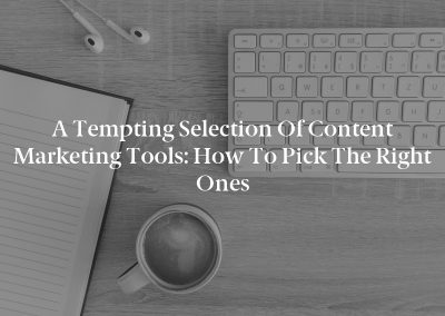 A Tempting Selection of Content Marketing Tools: How to Pick the Right Ones