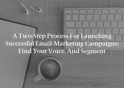 A Two-Step Process for Launching Successful Email-Marketing Campaigns: Find Your Voice, and Segment