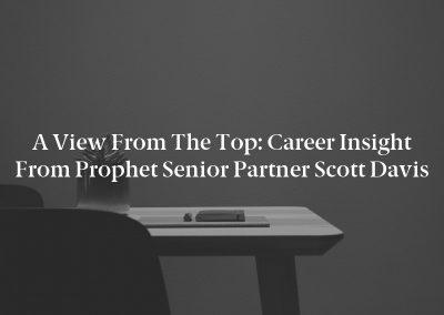 A View From the Top: Career Insight From Prophet Senior Partner Scott Davis