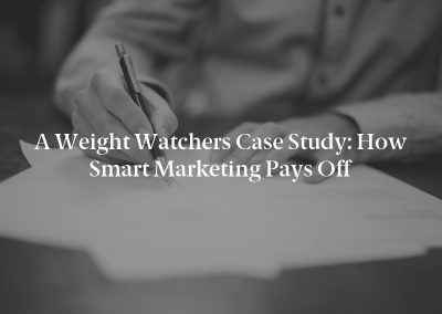 A Weight Watchers Case Study: How Smart Marketing Pays Off