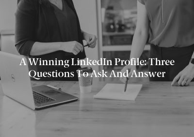 A Winning LinkedIn Profile: Three Questions to Ask and Answer
