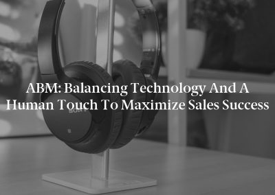 ABM: Balancing Technology and a Human Touch to Maximize Sales Success