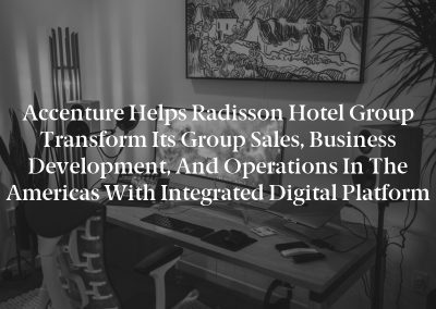Accenture Helps Radisson Hotel Group Transform its Group Sales, Business Development, and Operations in the Americas with Integrated Digital Platform