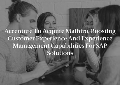 Accenture to Acquire maihiro, Boosting Customer Experience and Experience Management Capabilities for SAP Solutions