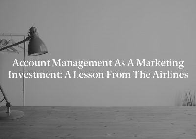 Account Management as a Marketing Investment: A Lesson From the Airlines