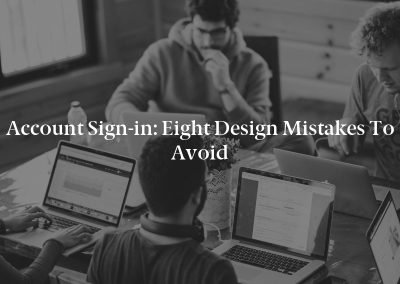 Account Sign-in: Eight Design Mistakes to Avoid