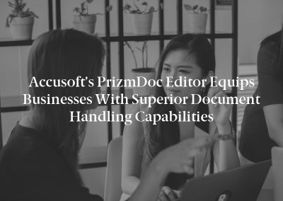 Accusoft's PrizmDoc Editor Equips Businesses with Superior Document Handling Capabilities