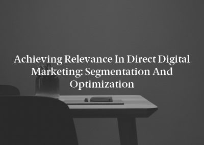 Achieving Relevance in Direct Digital Marketing: Segmentation and Optimization
