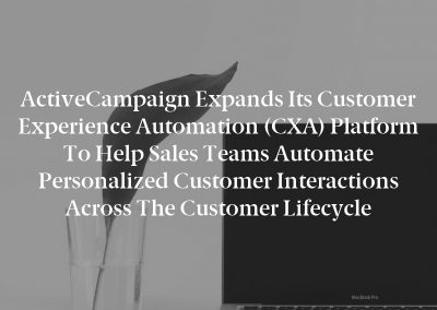 ActiveCampaign Expands Its Customer Experience Automation (CXA) Platform to Help Sales Teams Automate Personalized Customer Interactions Across the Customer Lifecycle