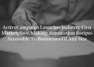 ActiveCampaign Launches Industry-First Marketplace, Making Automation Recipes Accessible to Businesses of Any Size