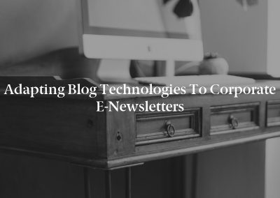 Adapting Blog Technologies to Corporate e-Newsletters