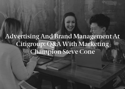 Advertising and Brand Management at Citigroup: Q&A With Marketing Champion Steve Cone